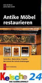 BATTENBERG ANTIKE MÖBEL RESTAURIEREN Schritt für Schritt - Julia de Bierre - 2. Auflage - 2009