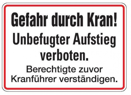 Aluminium Schild Gefahr durch Kran! Unbefugter Aufstieg verboten. Berechtigte...