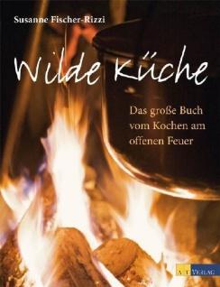 Wilde Küche: Das grosse Buch vom Kochen am offenen Feuer - Vorschau