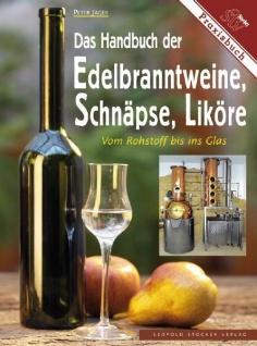 Das Handbuch der Edelbranntweine, Schnäpse, Liköre: Vom Rohstoff bis ins Glas - Vorschau 2