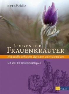 Lexikon der Frauenkräuter: Inhaltsstoffe, Wirkungen, Signaturen und Anwendungen - Vorschau 2