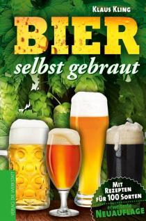 Bier selbst gebraut. Mit Rezepten für 100 Sorten. Das Buch zum Bierbrauen
