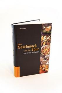 Dem Geschmack auf der Spur: 100 Rezepte, Gerichte und ihre Geschichte. Eine kulinarische Weltreise am Herd