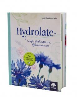 Hydrolate - Helfer aus dem Pflanzenreich ? neue überarbeitete Auflage ? von Ingrid Kleindienst-John