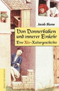 Von Donnerbalken und innerer Einkehr. Eine Klo-Kulturgeschichte