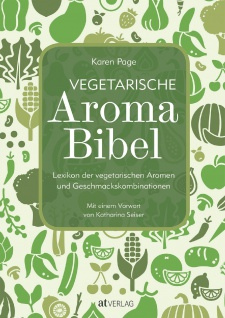 Vegetarische Aromabibel - Das Lexikon der Aromen und Geschmackskombinationen