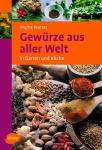 Gewürze aus aller Welt - in Garten und Küche