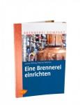 NEU: Eine Brennerei einrichten ? Fachbuch zum neuen Alkoholsteuergesetz