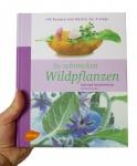 So schmecken Wildpflanzen: 144 Rezepte mit 30 heimischen Wildpflanzen