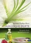 Himmlische Düfte: Das grosse Buch der Aromatherapie