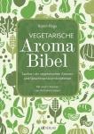 Vegetarische Aromabibel ? Lexikon der Aromen und Geschmackskombinationen