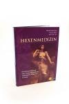 Hexenmedizin: Die Wiederentdeckung einer verbotenen Heilkunst - schamanische Tradition in Europa