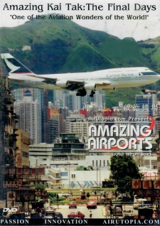 Amazing Kai Tak - The Final Days One of the Aviation Wonders of the World!