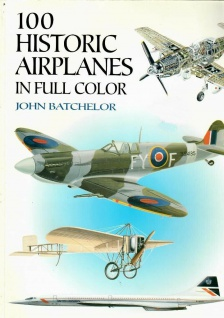 100 Historic Airplanes in Full Color by John Batchelor Luftfahrt Helikopter