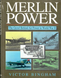 Merlin Power: The Growl Behind Air Power in World War ll by Victor F. Bingham
