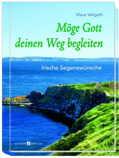 Möge Gott deinen Weg begleiten, Irische Segenswünsche Geschenkbuch