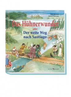 Das Hühnerwunder oder Der weite Weg nach Santiago Christliche Bücher