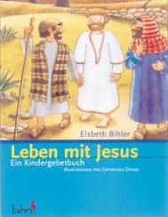 Leben mit Jesus, Ein Kinder-Gebetbuch Christliche Bücher