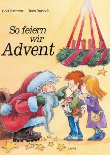 So feiern wir Advent Ein Werk-Bilderbuch 21 x 27, 9 cm mit Liedern und Noten