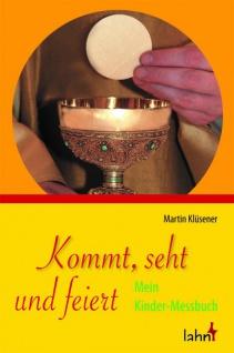 Kommt, seht und feiert, Mein Kinder-Messbuch Christliche Bücher zur Kommunion