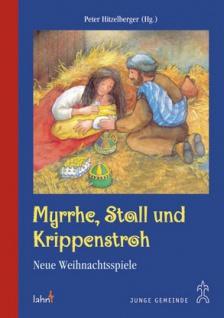 Myrrhe, Stall und Krippenstroh, Neue Weihnachtsspiele