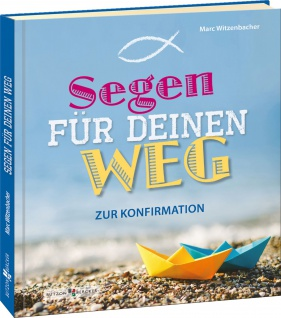 Segen für deinen Weg Zur Konfirmation Geschenkbuch Marc Witzenbacher