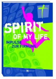 Spirit of my life, Impulstexte zur Firmung Christliche Bücher