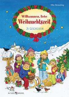 Willkommen, liebe Weihnachtszeit 24 Geschichten Kinderbuch Elke Bräunling