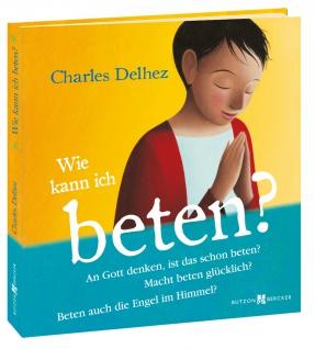 Kinderbuch Wie kann ich beten? Fragen zum Gebet Christliche Bücher
