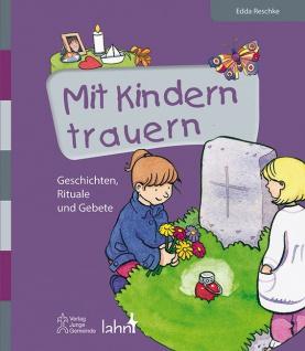 Geschichten, Rituale, Gebete, Mit Kindern trauern