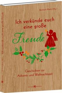 Ich verkünde euch eine große Freude Geschichten zur Advents- und Weihnachtszeit