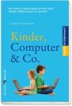 Kinder, Computer & Co. Vom richtigen Umgang mit den Medien