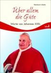 Über allem die Güte, Worte von Johannes XXIII. Christliche Bücher
