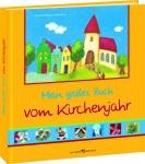 Mein großes Buch vom Kirchenjahr, Feste und Bräuche