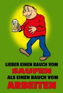 """"""" Lieber Einen Bauch von Saufen Als Einen Bauch Von Arbeiten"""" - blechschild, spruchschild, lustig, comic, bier, metallschild, dekoschild"""