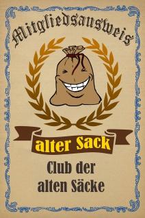Blechschild Spruch Mitgliedsausweis - alter Sack Metallschild Wanddeko 20x30 cm tin sign