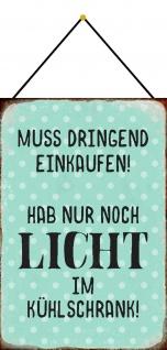 Blechschild Spruch Muss einkaufen Hab nur Licht Metallschild Deko 20x30 m.Kordel