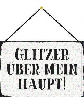 Blechschild Spruch Glitzer über mein Haupt Metallschild Deko 20x30 m. Kordel