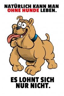 """"""" Natürlich kann mann ohne Hund Leben. Es lohnt sich nur nicht."""" - spruchschild, lustig, blechschild, comic, dekoschild, metallschild"""