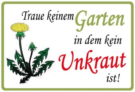Traue keinem Garten in dem kein Unkraut ist! Blechschild