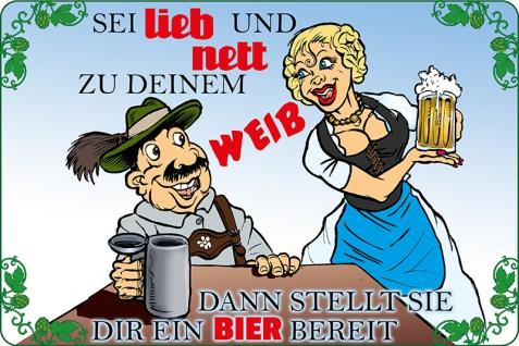 Blechschild Spruch Sei lieb und nett zu deinem Weib dann stellt sie dir ein Bier bereit Metallschild Wanddeko 20x30 cm tin sign