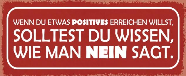 Blechschild Spruch Wenn du etwas positives erreichen willst, solltest du wissen, wie man NEIN sagt Metallschild 27x10 Deko tin sign