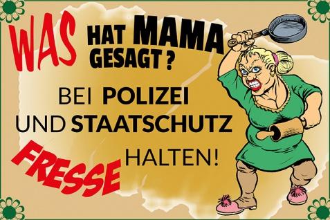 Blechschild Spruch Was hat Mama gesagt? Bei Polizei und Staatschutz fresse halten! Metallschild Wanddeko 20x30 cm tin sign