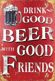 Drink good beer with good friends blechschild