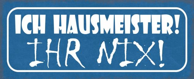 Blechschild Spruch Ich HAUSMEISTER! Ihr NIX! Metallschild 27x10 Deko tin sign