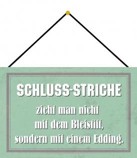 Blechschild Spruch Schlussstrich mit dem Bleistift Metallschild 20x30 m. Kordel