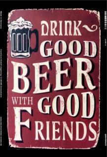 Drink good beer with good friends bier Blechschild 20x30 cm