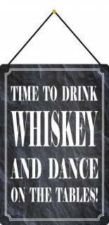 Blechschild Time to drink whiskey and dance on the table Deko 20x30 mit Kordel