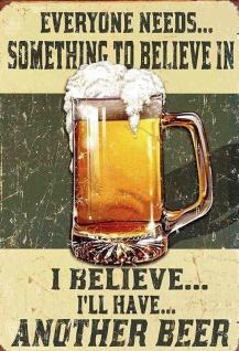Everyone needs something to believe in?jeder braucht irgendwas zum glauben beer bier blechschild