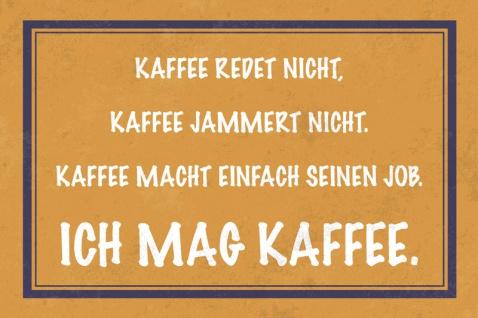 Kaffee redet nicht, jammert nicht?ich mag kaffee. Lustig spruch blechschild